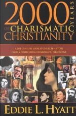 2000 Years of Charismatic Christianity by Dr. Eddie L. Hyatt